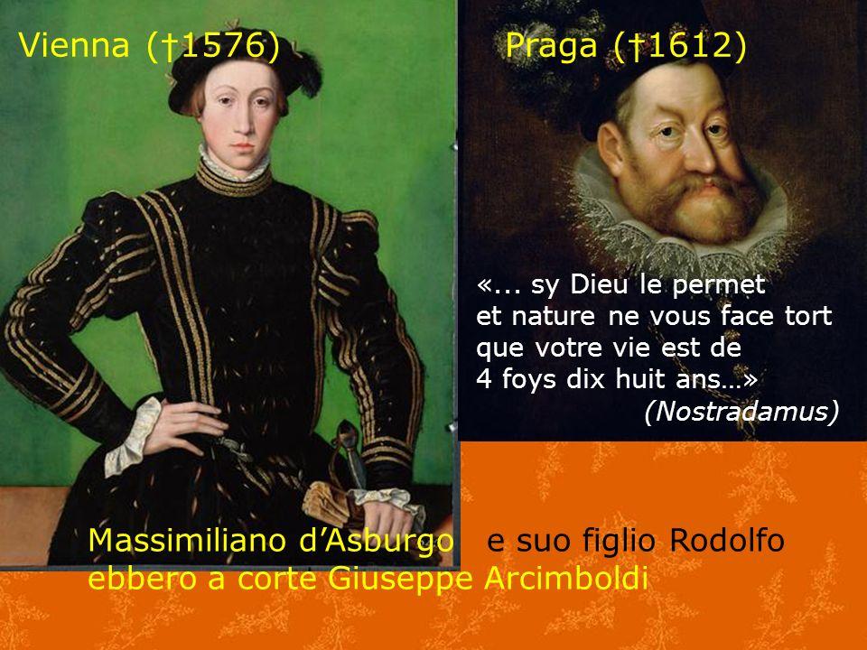 Vienna (†1576) Praga (†1612) «... sy Dieu le permet. et nature ne vous face tort.