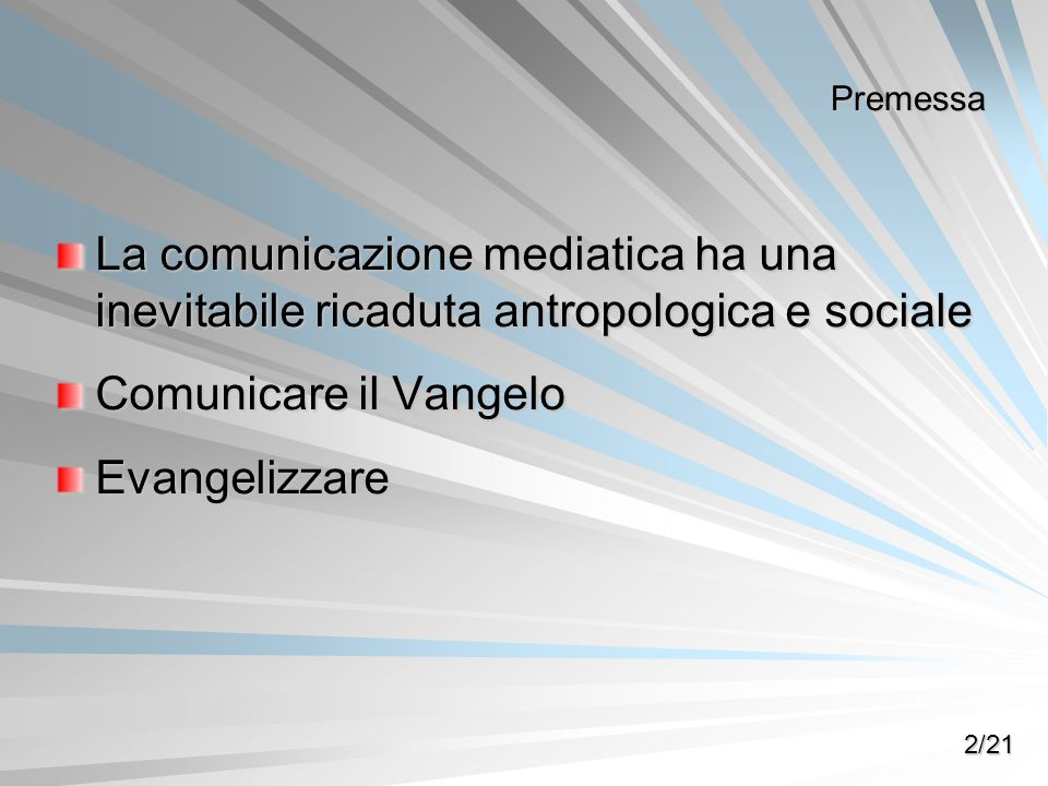 Premessa La comunicazione mediatica ha una inevitabile ricaduta antropologica e sociale. Comunicare il Vangelo.