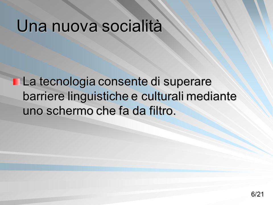 Una nuova socialità La tecnologia consente di superare barriere linguistiche e culturali mediante uno schermo che fa da filtro.