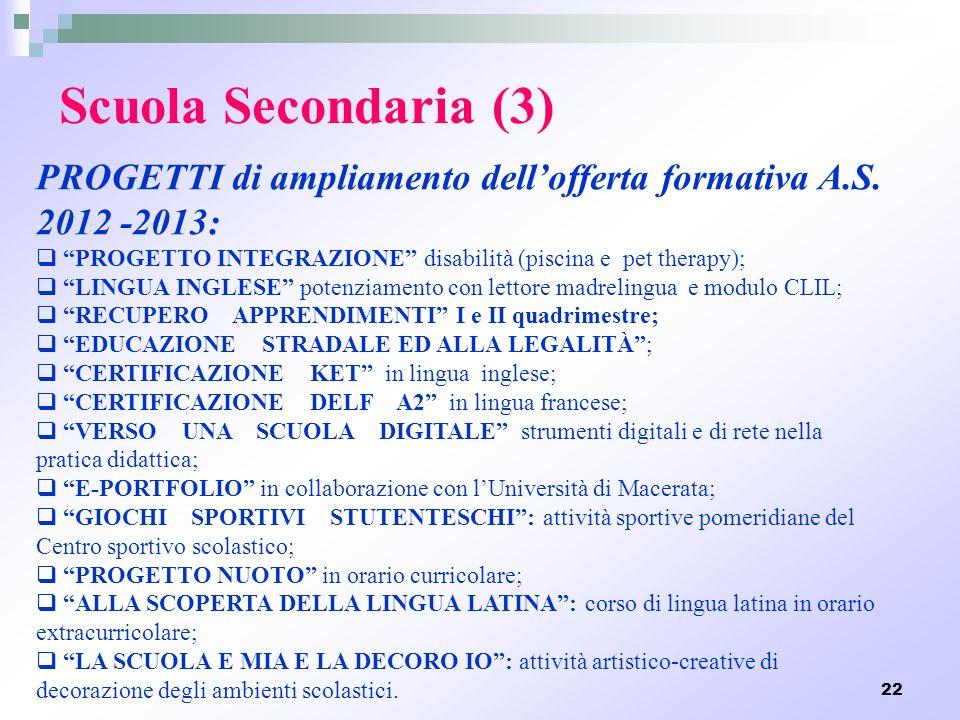 Scuola Secondaria (3) PROGETTI di ampliamento dell'offerta formativa A.S. 2012 -2013: PROGETTO INTEGRAZIONE disabilità (piscina e pet therapy);