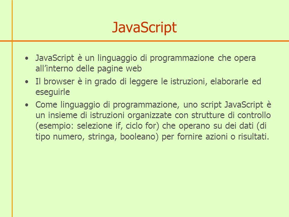 JavaScript JavaScript è un linguaggio di programmazione che opera all'interno delle pagine web.