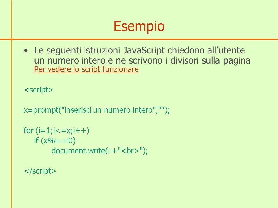 Esempio Le seguenti istruzioni JavaScript chiedono all'utente un numero intero e ne scrivono i divisori sulla pagina Per vedere lo script funzionare.