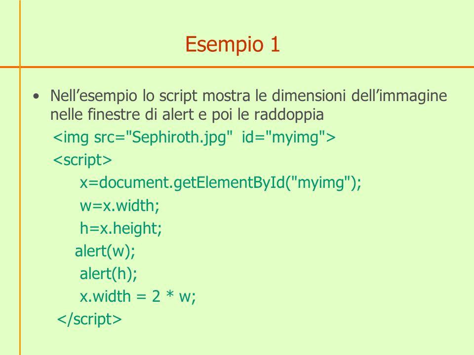 Esempio 1 Nell'esempio lo script mostra le dimensioni dell'immagine nelle finestre di alert e poi le raddoppia.