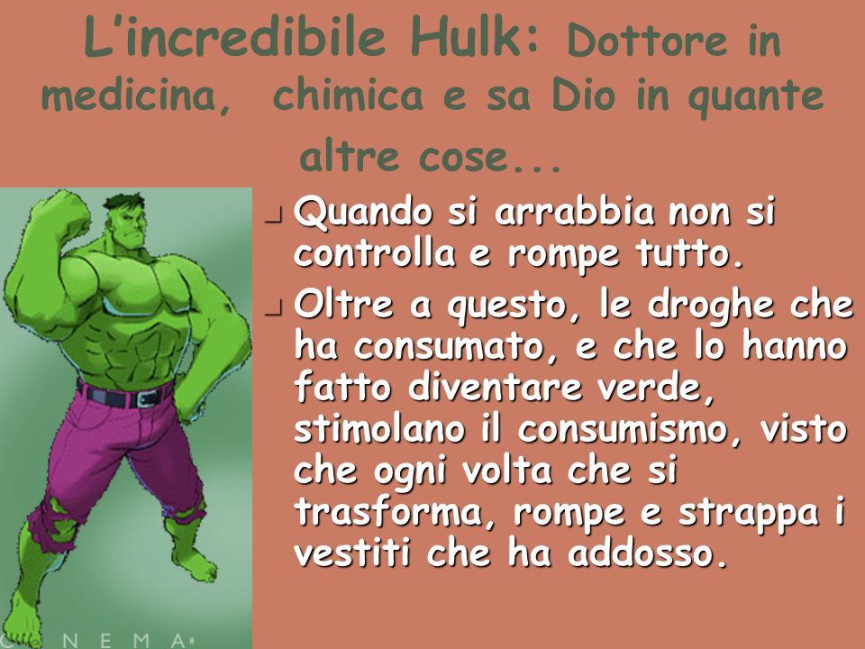 L'incredibile Hulk: Dottore in medicina, chimica e sa Dio in quante altre cose...