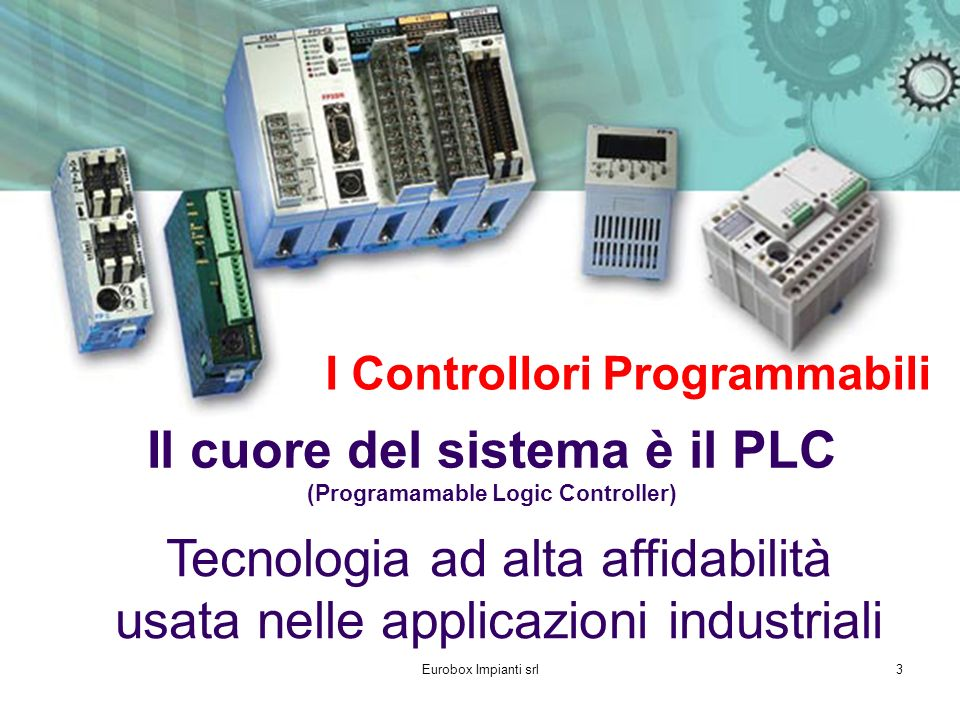 Il cuore del sistema è il PLC (Programamable Logic Controller)