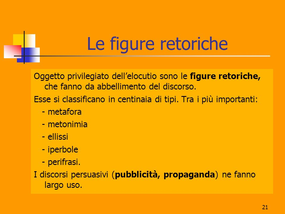 Le figure retoriche Oggetto privilegiato dell'elocutio sono le figure retoriche, che fanno da abbellimento del discorso.