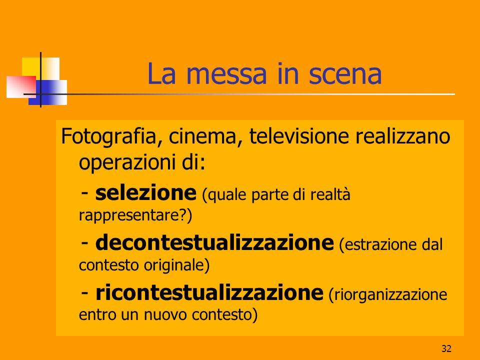 La messa in scena Fotografia, cinema, televisione realizzano operazioni di: - selezione (quale parte di realtà rappresentare )