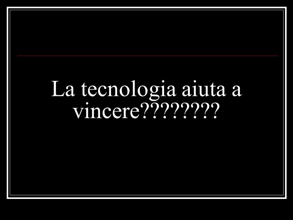 La tecnologia aiuta a vincere