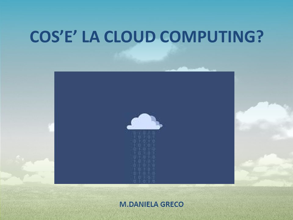 COS'E' LA CLOUD COMPUTING