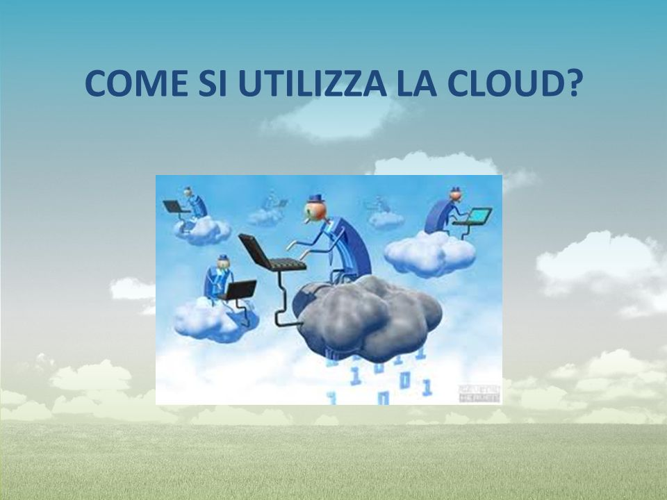 COME SI UTILIZZA LA CLOUD