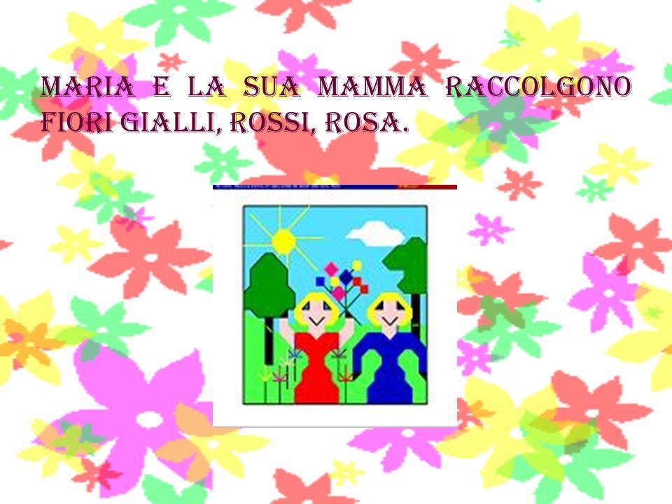 MARIA E LA SUA MAMMA RACCOLGONO FIORI GIALLI, ROSSI, ROSA.