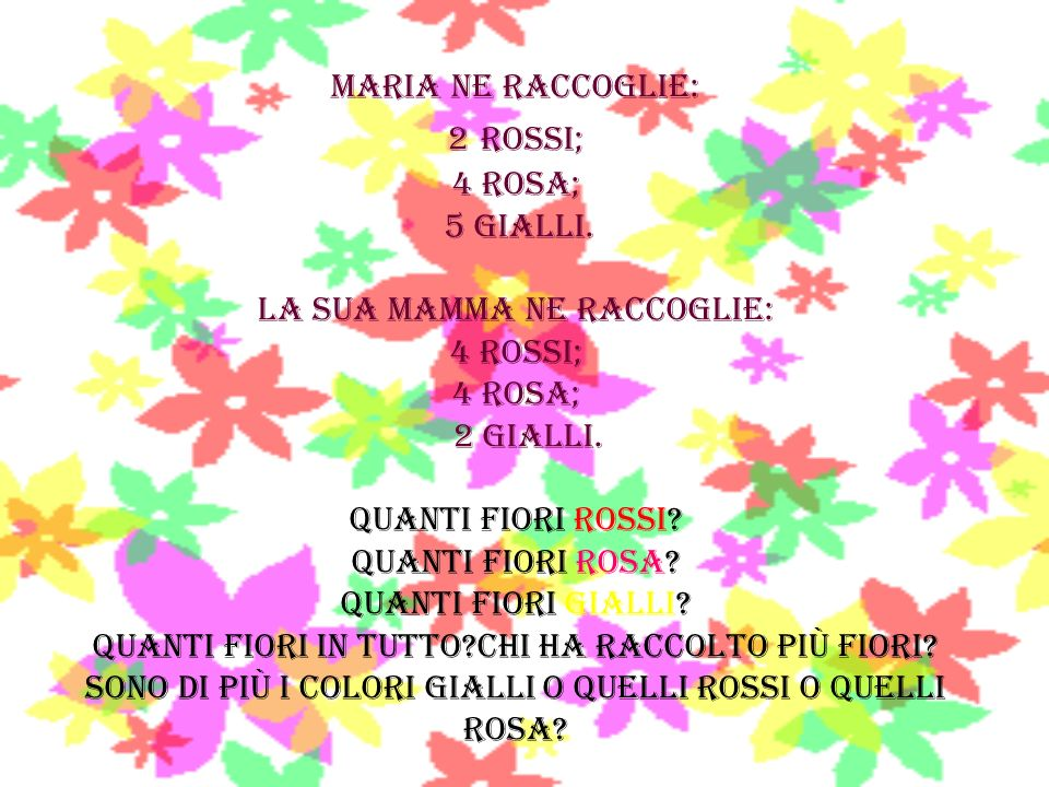 MARIA NE RACCOGLIE: 2 ROSSI; 4 ROSA; 5 GIALLI