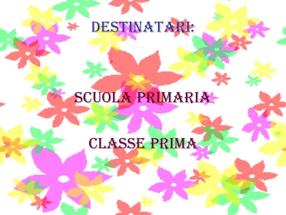 DESTINATARI: SCUOLA PRIMARIA CLASSE PRIMA