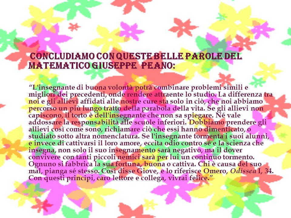Concludiamo con queste belle parole del matematico Giuseppe Peano: