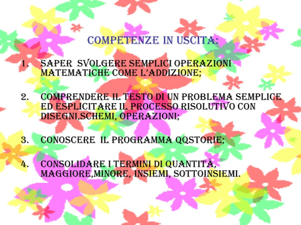 Competenze in uscita: Saper svolgere semplici operazioni matematiche come l'addizione;