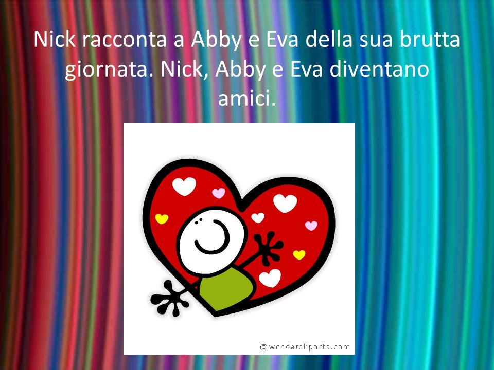 Nick racconta a Abby e Eva della sua brutta giornata