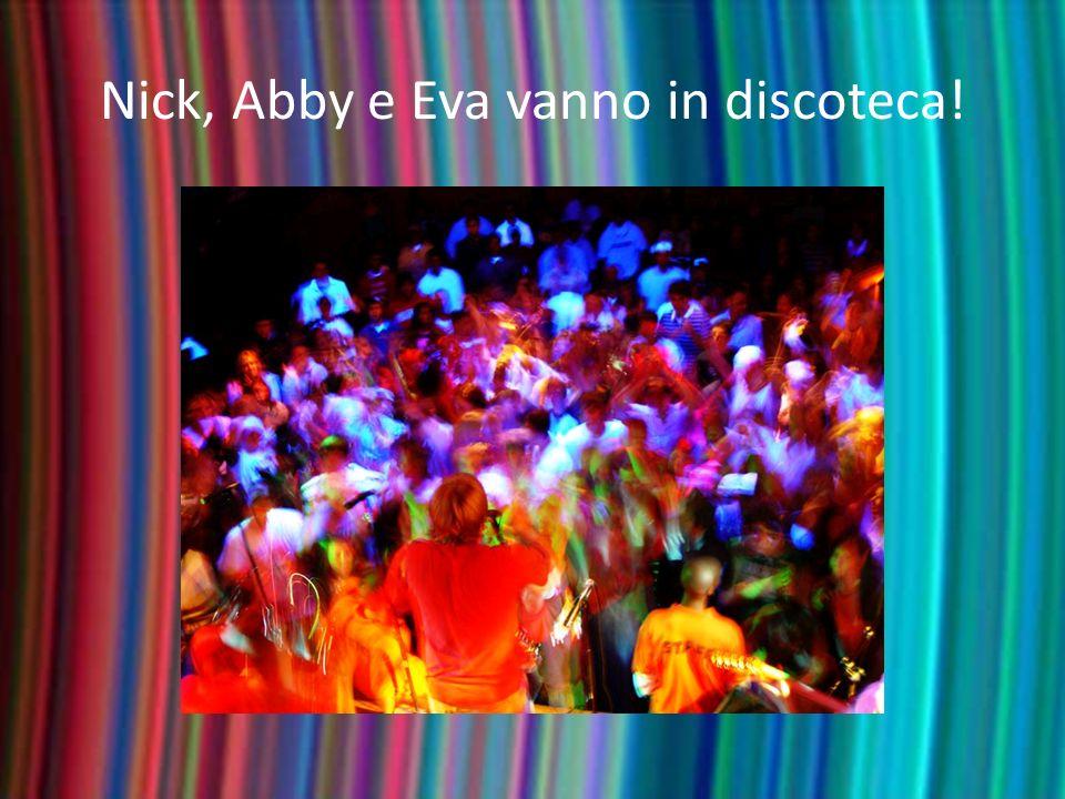 Nick, Abby e Eva vanno in discoteca!
