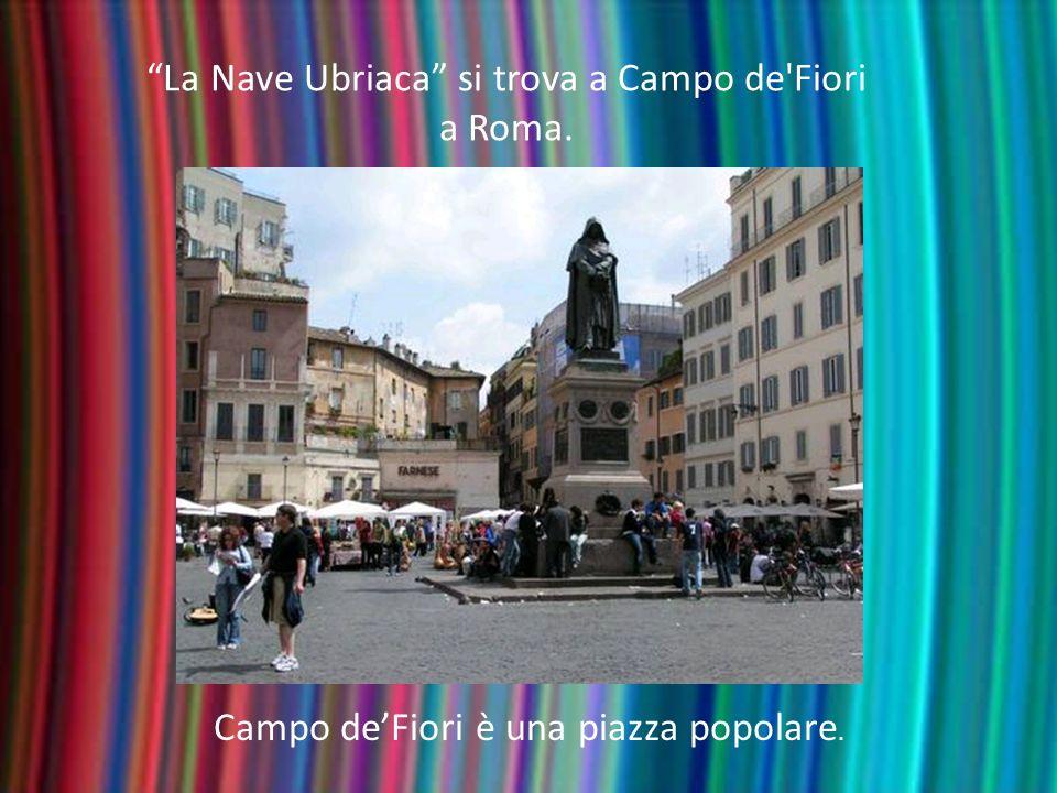 La Nave Ubriaca si trova a Campo de Fiori a Roma.
