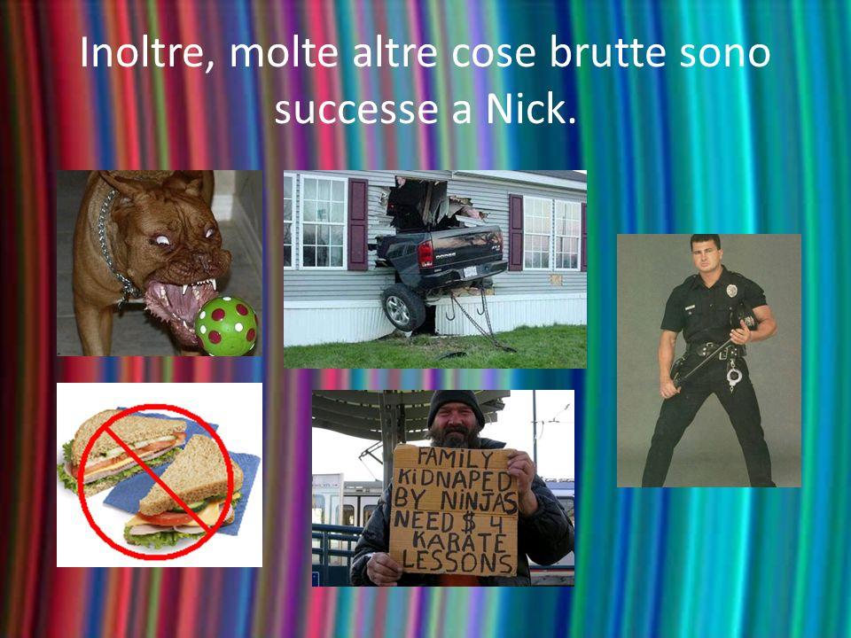 Inoltre, molte altre cose brutte sono successe a Nick.