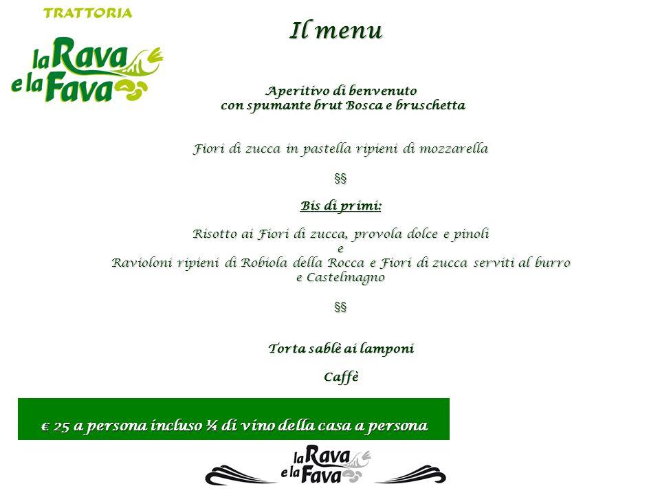 Il menu € 25 a persona incluso ¼ di vino della casa a persona