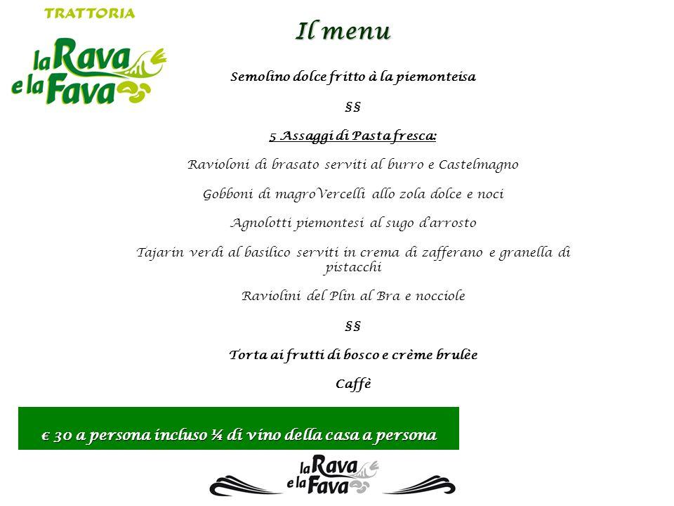 Il menu € 30 a persona incluso ¼ di vino della casa a persona