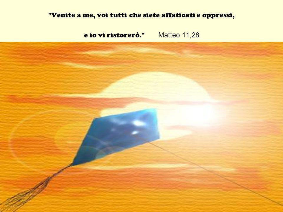 Venite a me, voi tutti che siete affaticati e oppressi, e io vi ristorerò. Matteo 11,28