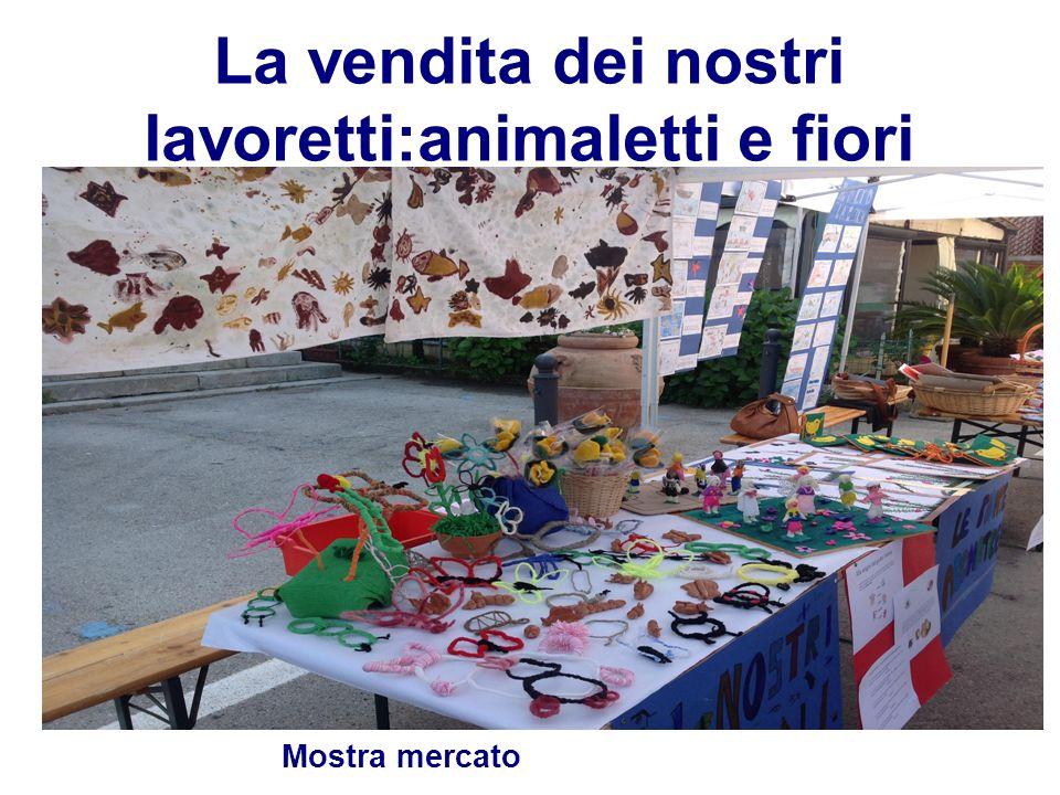 La vendita dei nostri lavoretti:animaletti e fiori