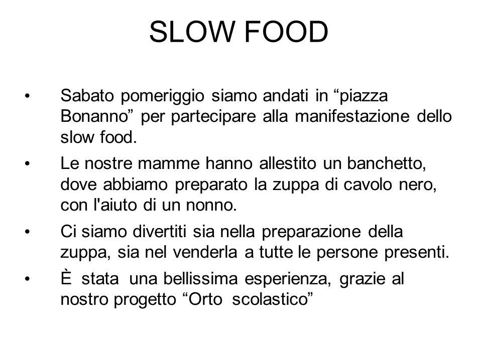 SLOW FOOD Sabato pomeriggio siamo andati in piazza Bonanno per partecipare alla manifestazione dello slow food.