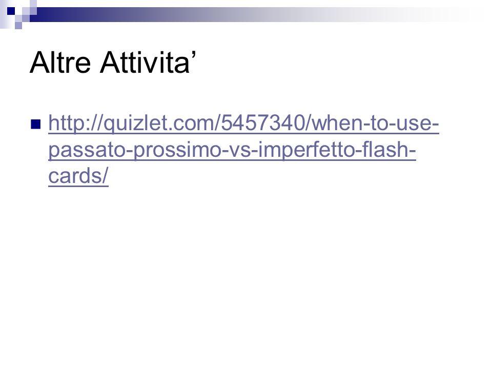 Altre Attivita' http://quizlet.com/5457340/when-to-use-passato-prossimo-vs-imperfetto-flash-cards/
