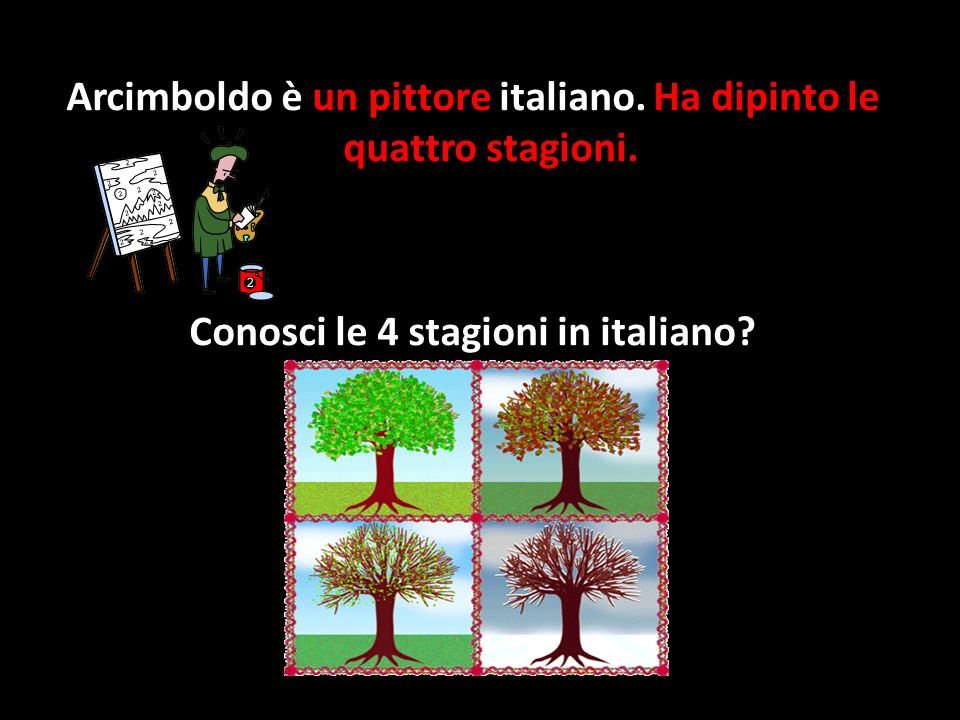 Arcimboldo è un pittore italiano. Ha dipinto le quattro stagioni