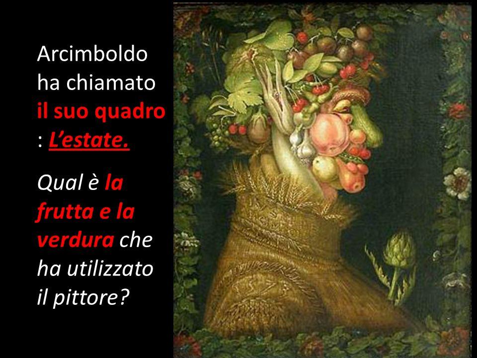 Arcimboldo ha chiamato il suo quadro : L'estate.