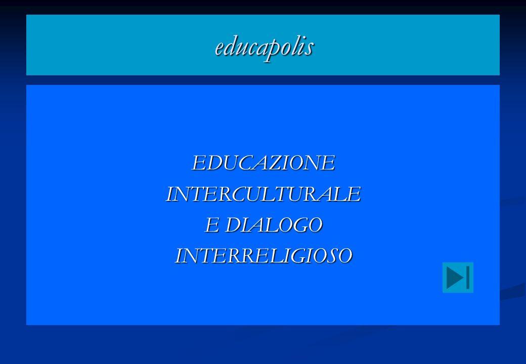 educapolis EDUCAZIONE INTERCULTURALE E DIALOGO INTERRELIGIOSO