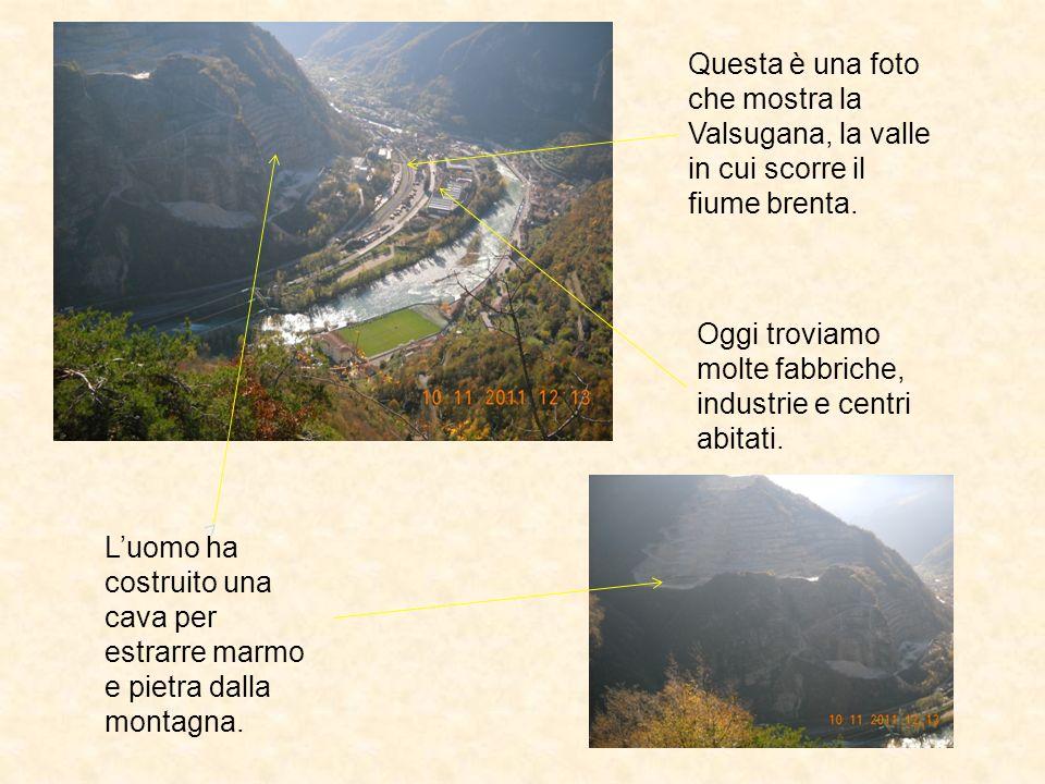 Questa è una foto che mostra la Valsugana, la valle in cui scorre il fiume brenta.