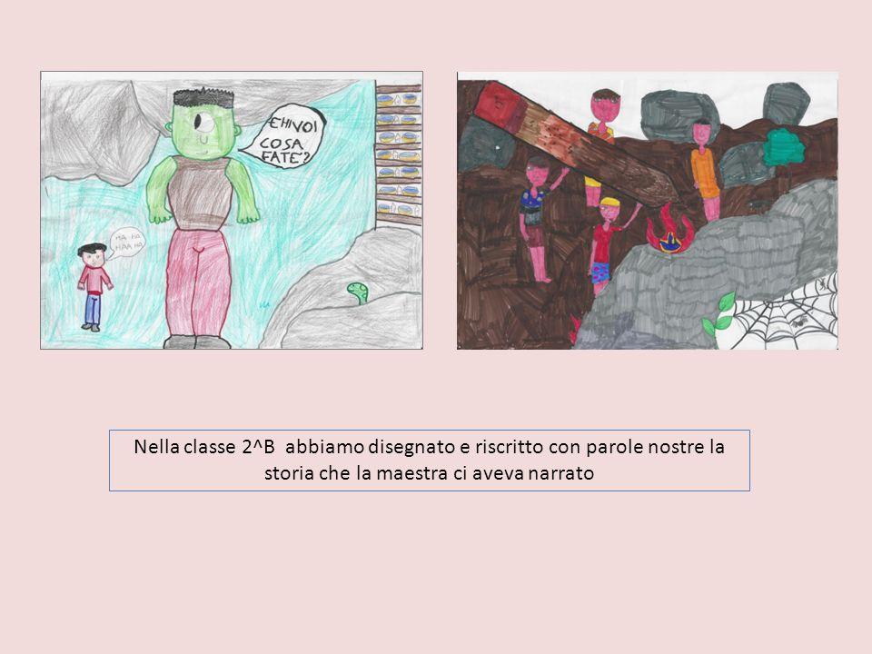 Nella classe 2^B abbiamo disegnato e riscritto con parole nostre la storia che la maestra ci aveva narrato