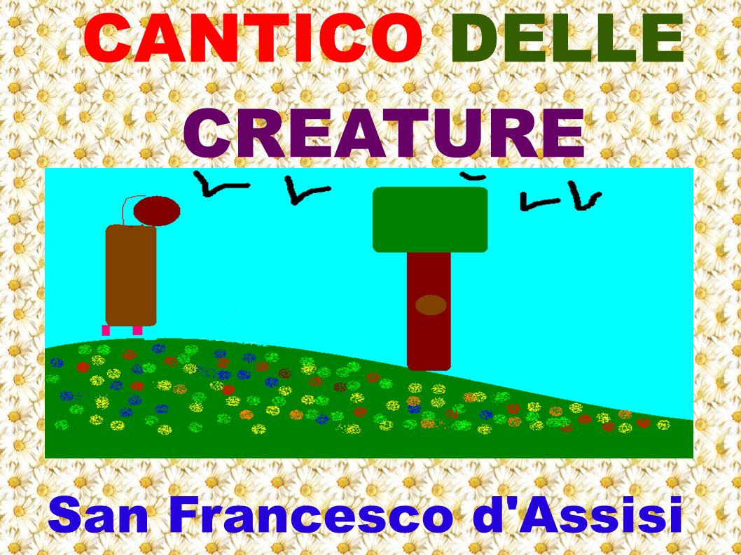 CANTICO DELLE CREATURE San Francesco d Assisi