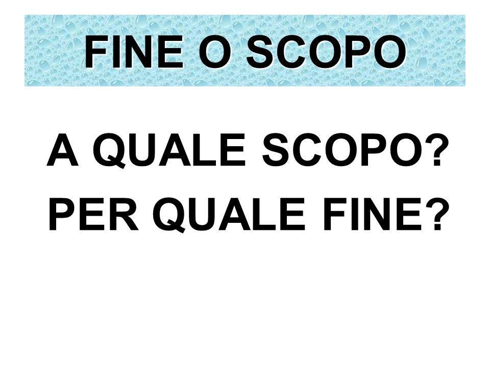 FINE O SCOPO A QUALE SCOPO PER QUALE FINE