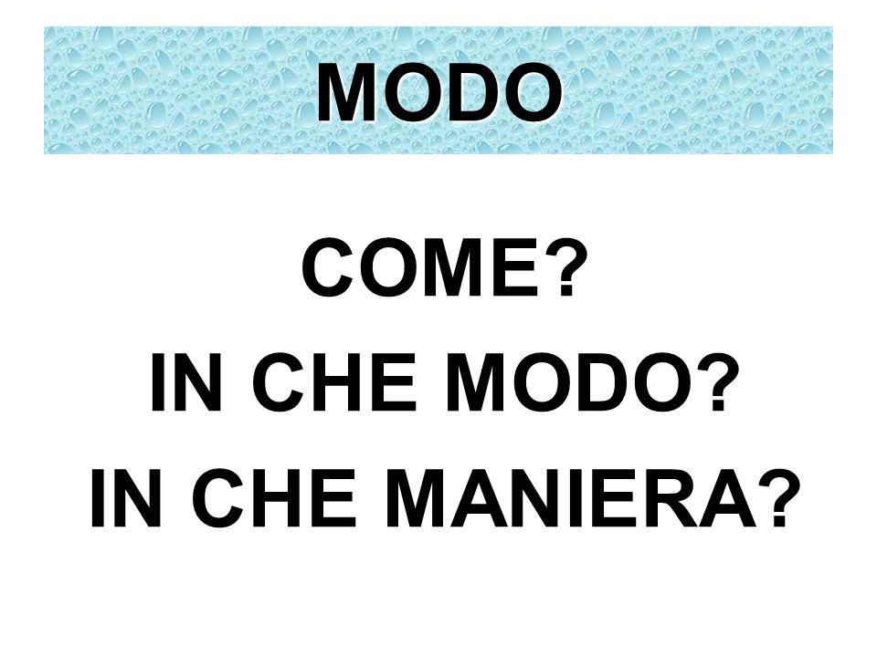 MODO COME IN CHE MODO IN CHE MANIERA