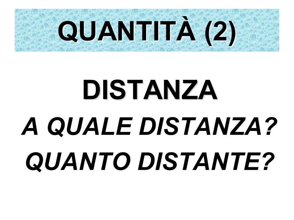 QUANTITÀ (2) DISTANZA A QUALE DISTANZA QUANTO DISTANTE