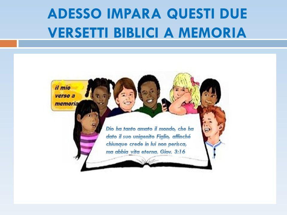 ADESSO IMPARA QUESTI DUE VERSETTI BIBLICI A MEMORIA