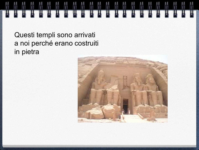 Questi templi sono arrivati a noi perché erano costruiti in pietra