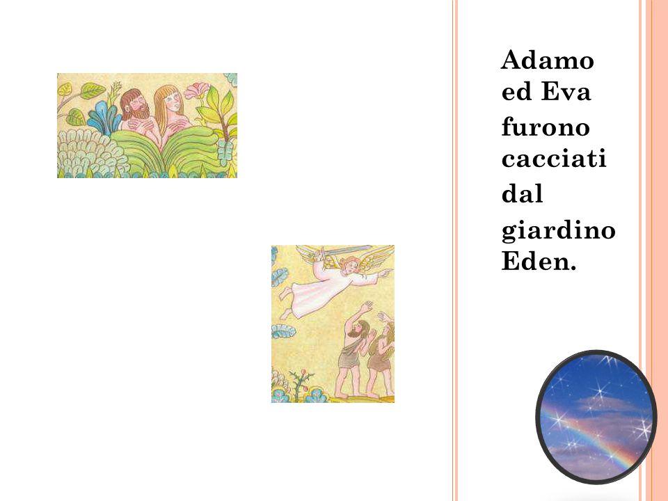 Adamo ed Eva furono cacciati dal giardino Eden.