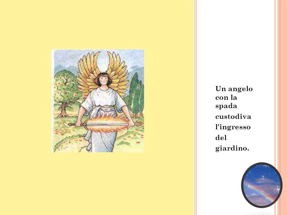 Un angelo con la spada custodiva l ingresso del giardino.