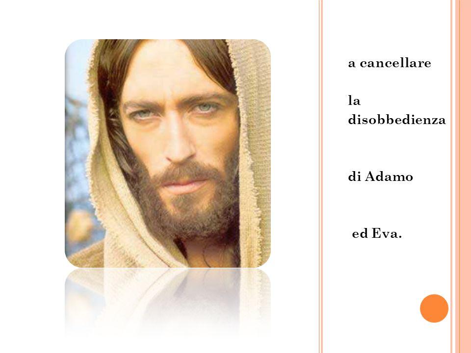 a cancellare la disobbedienza di Adamo ed Eva.