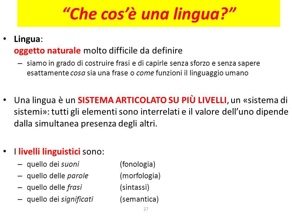 Che cos'è una lingua Lingua: oggetto naturale molto difficile da definire.