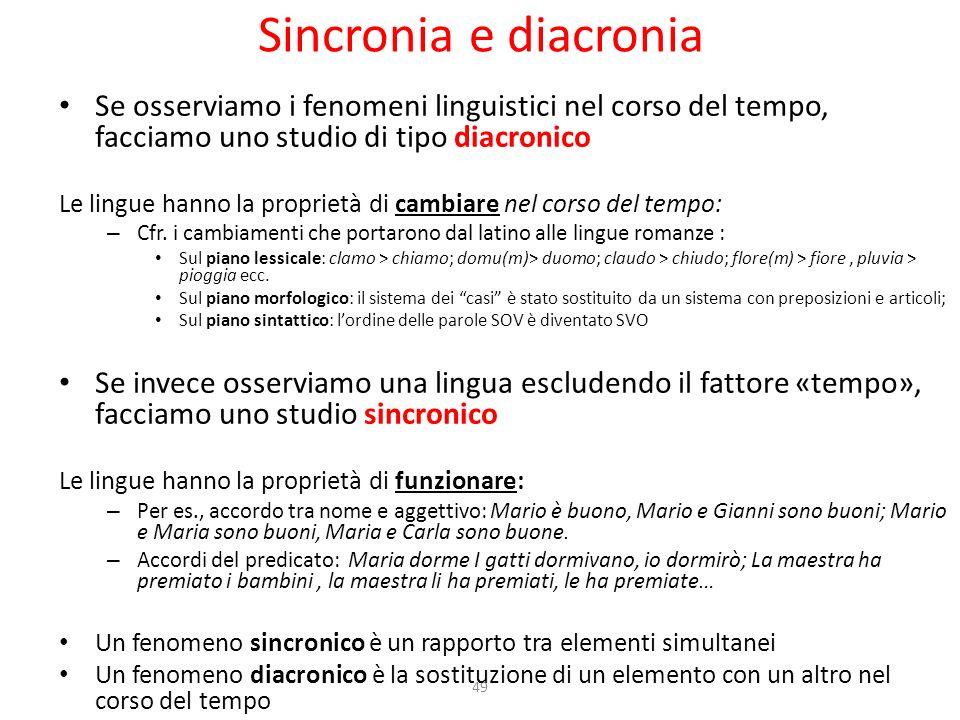 Sincronia e diacronia Se osserviamo i fenomeni linguistici nel corso del tempo, facciamo uno studio di tipo diacronico.