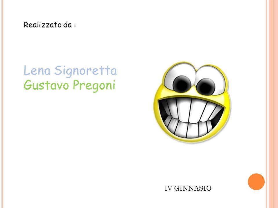 Realizzato da : Lena Signoretta Gustavo Pregoni IV GINNASIO