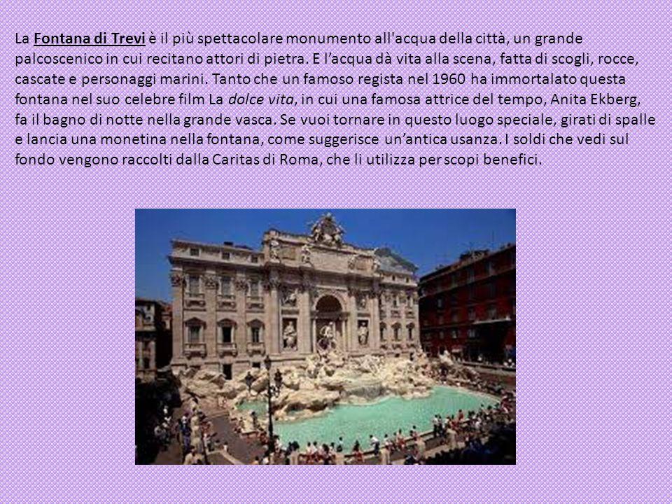 La Fontana di Trevi è il più spettacolare monumento all acqua della città, un grande palcoscenico in cui recitano attori di pietra.