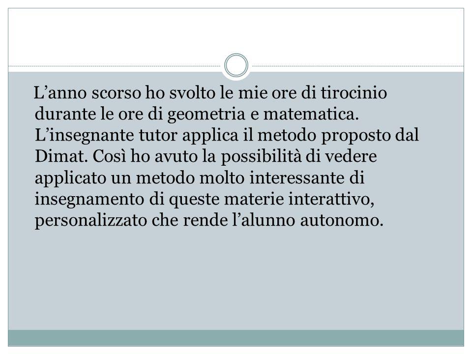 L'anno scorso ho svolto le mie ore di tirocinio durante le ore di geometria e matematica.