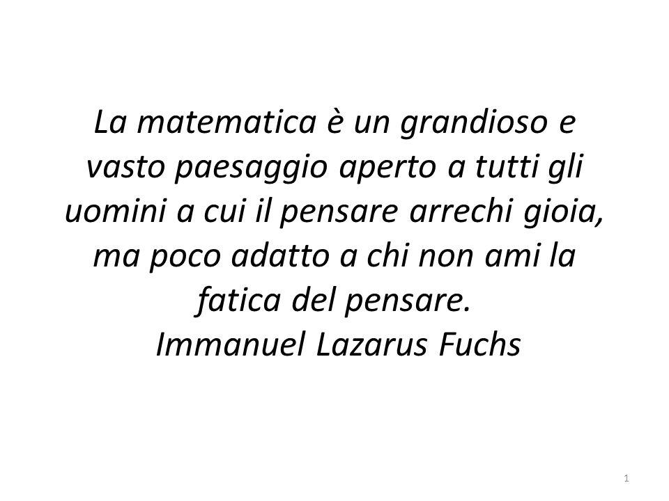 La matematica è un grandioso e vasto paesaggio aperto a tutti gli uomini a cui il pensare arrechi gioia, ma poco adatto a chi non ami la fatica del pensare.