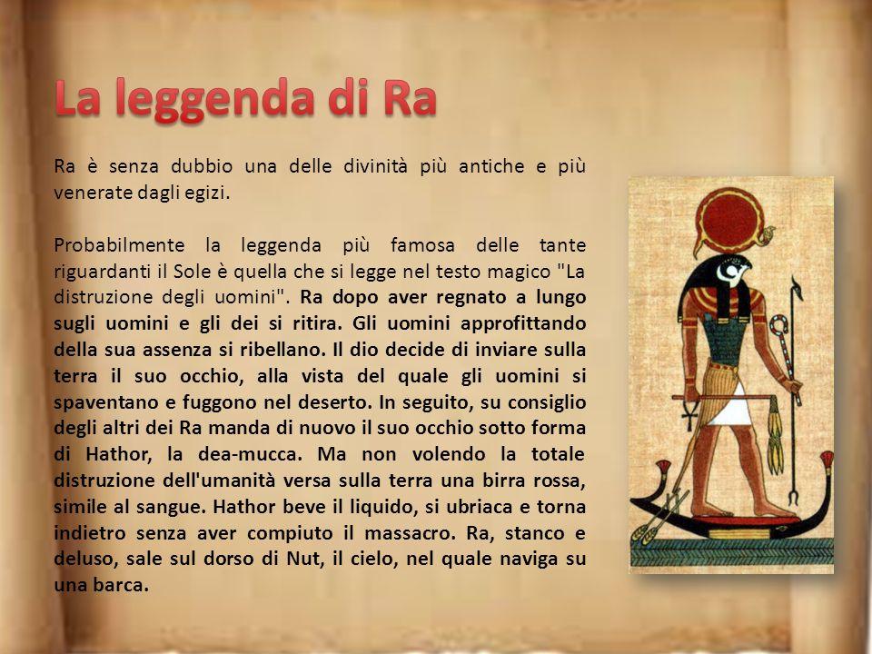 La leggenda di Ra Ra è senza dubbio una delle divinità più antiche e più venerate dagli egizi.